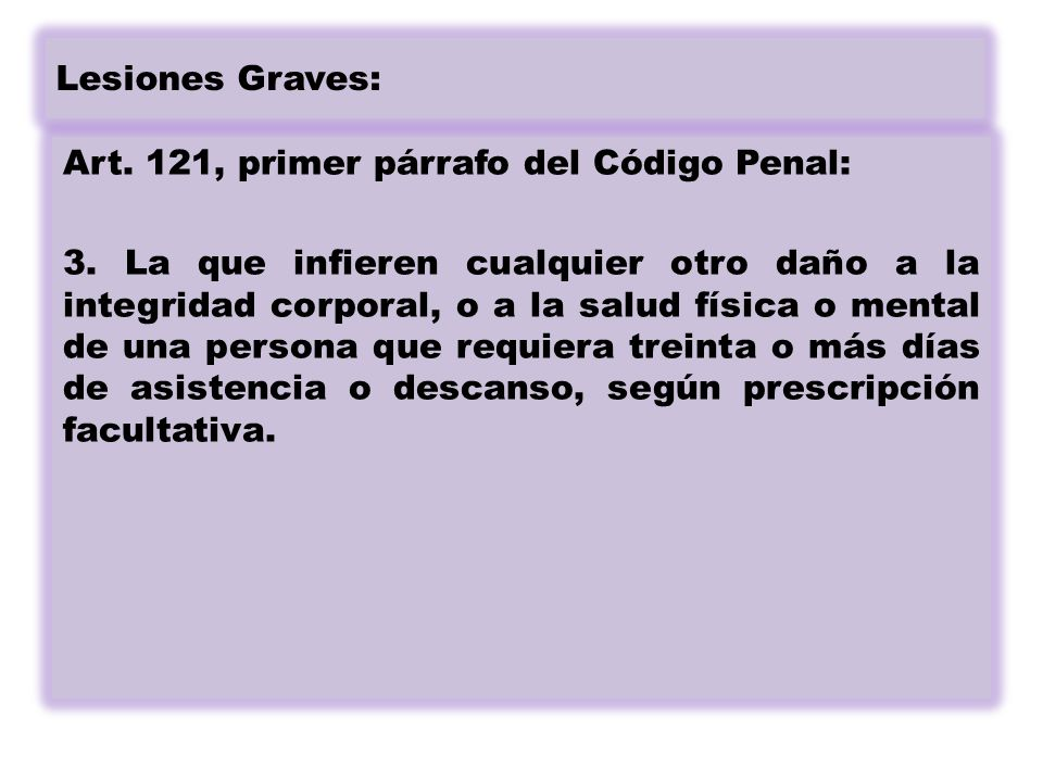 Lesiones Graves: Art. 121, primer párrafo del Código Penal: 3.