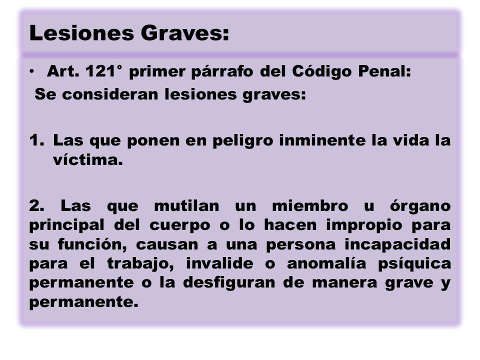 Lesiones Graves: Art.121, primer párrafo del Código Penal: 3.