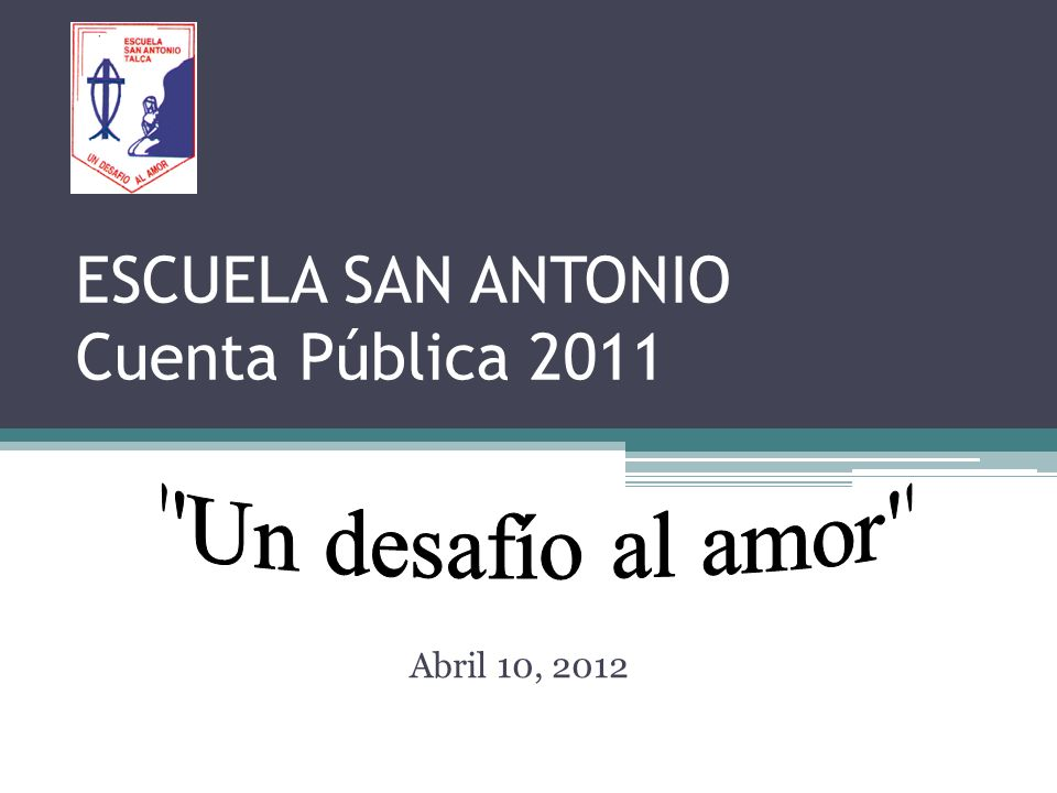 ESCUELA SAN ANTONIO Cuenta Pública 2011 Abril 10, 2012