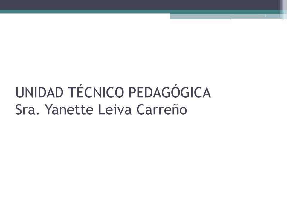 UNIDAD TÉCNICO PEDAGÓGICA Sra. Yanette Leiva Carreño