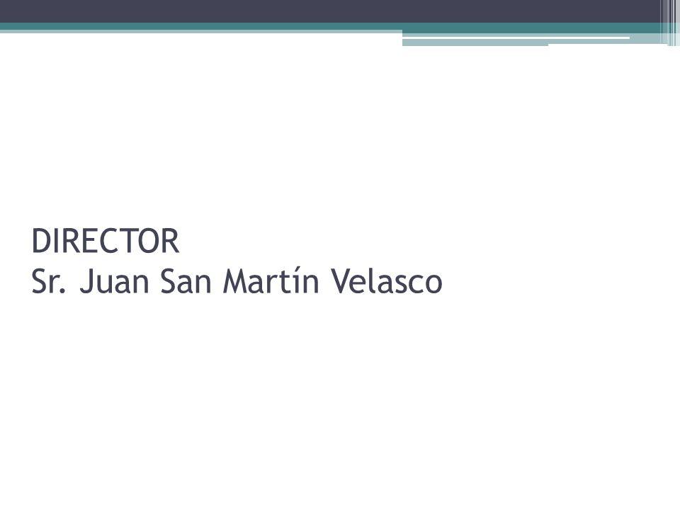 DIRECTOR Sr. Juan San Martín Velasco