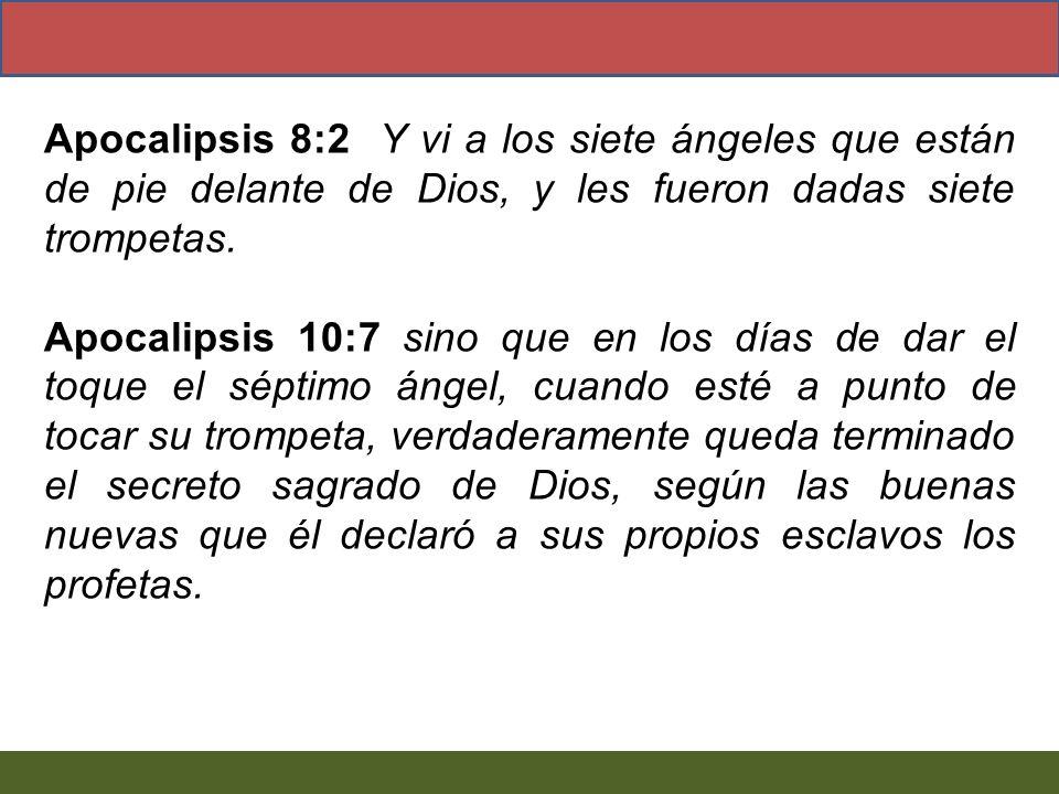 Apocalipsis 8:2 Y vi a los siete ángeles que están de pie delante de Dios, y les fueron dadas siete trompetas. Apocalipsis 10:7 sino que en los días d
