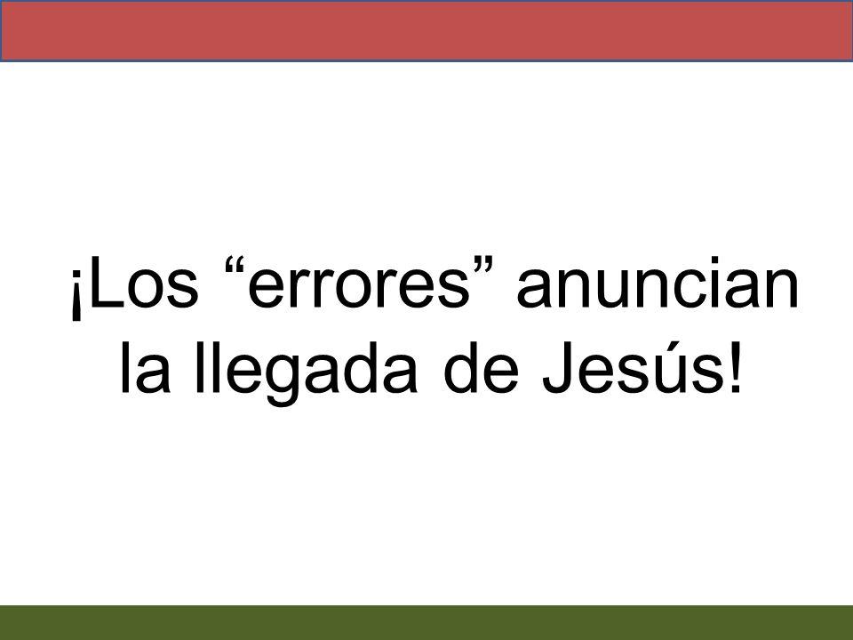 ¡Los errores anuncian la llegada de Jesús!