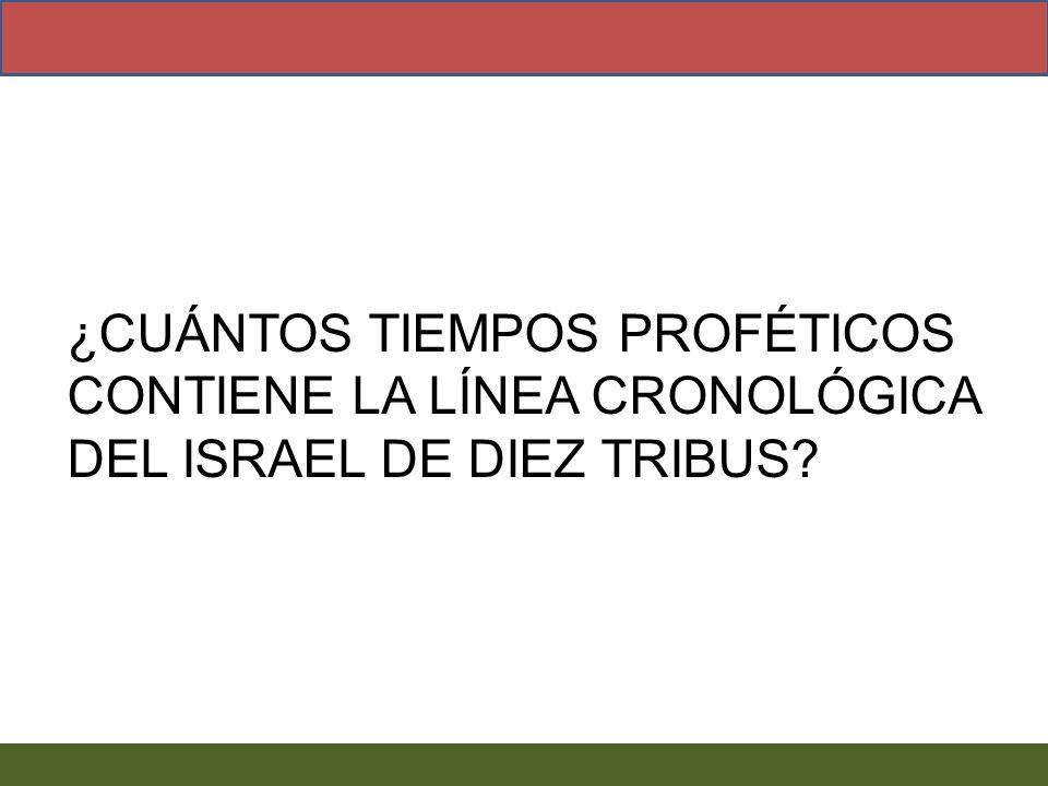 ¿CUÁNTOS TIEMPOS PROFÉTICOS CONTIENE LA LÍNEA CRONOLÓGICA DEL ISRAEL DE DIEZ TRIBUS?