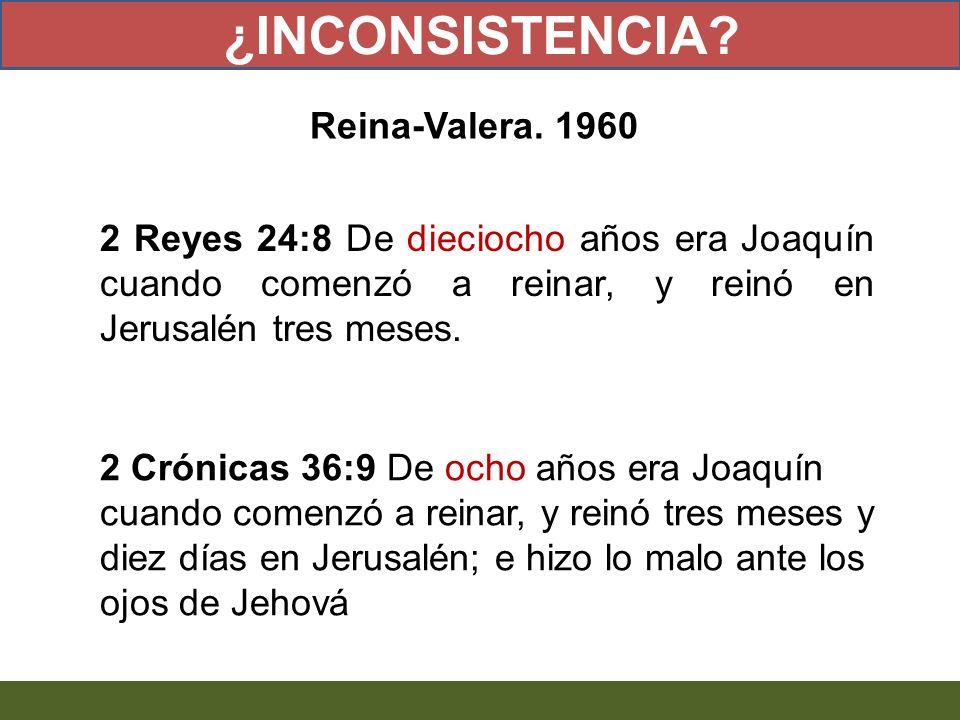 2 Reyes 24:8 De dieciocho años era Joaquín cuando comenzó a reinar, y reinó en Jerusalén tres meses. 2 Crónicas 36:9 De ocho años era Joaquín cuando c