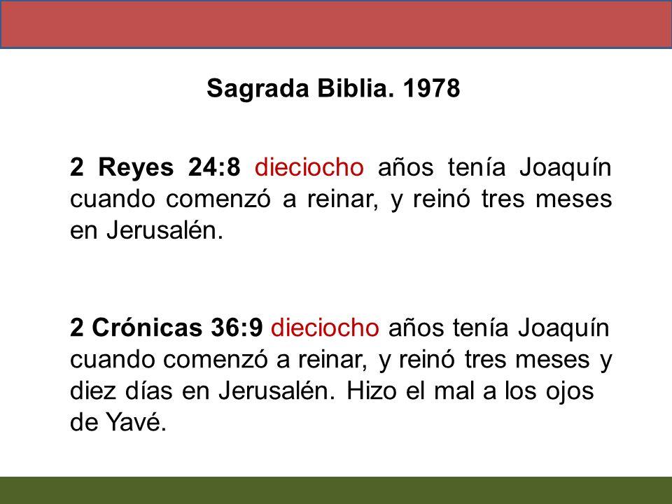 2 Reyes 24:8 dieciocho años tenía Joaquín cuando comenzó a reinar, y reinó tres meses en Jerusalén. 2 Crónicas 36:9 dieciocho años tenía Joaquín cuand