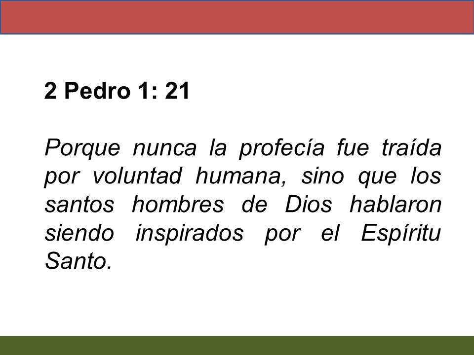 2 Pedro 1: 21 Porque nunca la profecía fue traída por voluntad humana, sino que los santos hombres de Dios hablaron siendo inspirados por el Espíritu