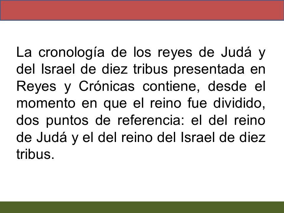 La cronología de los reyes de Judá y del Israel de diez tribus presentada en Reyes y Crónicas contiene, desde el momento en que el reino fue dividido,