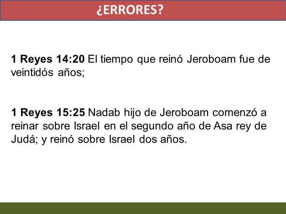 1 Reyes 14:20 El tiempo que reinó Jeroboam fue de veintidós años; 1 Reyes 15:25 Nadab hijo de Jeroboam comenzó a reinar sobre Israel en el segundo año