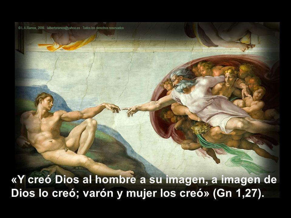 «Y creó Dios al hombre a su imagen, a imagen de Dios lo creó; varón y mujer los creó» (Gn 1,27).