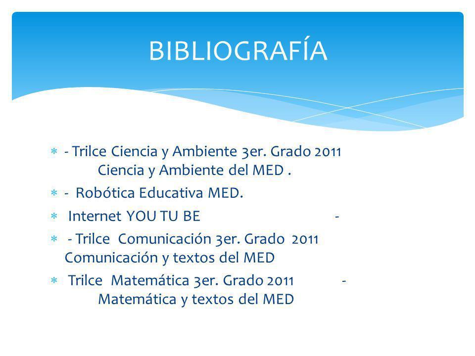 - Trilce Ciencia y Ambiente 3er. Grado 2011 Ciencia y Ambiente del MED. - Robótica Educativa MED. Internet YOU TU BE - - Trilce Comunicación 3er. Grad