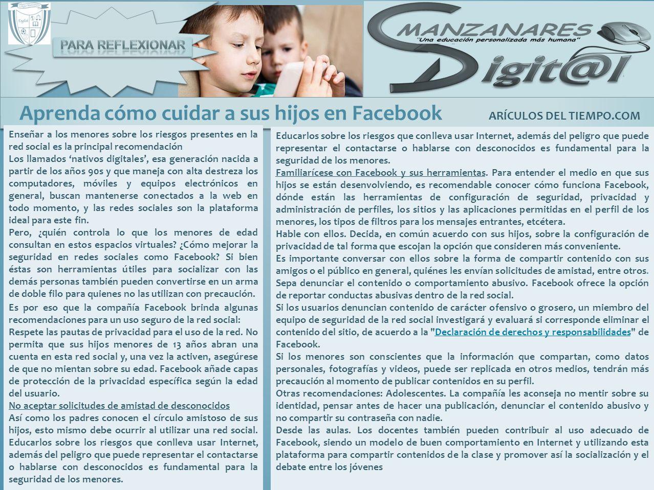 Aprenda cómo cuidar a sus hijos en Facebook ARÍCULOS DEL TIEMPO.COM Enseñar a los menores sobre los riesgos presentes en la red social es la principal