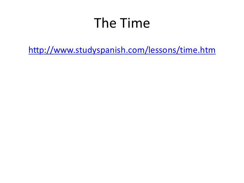 The Time http://www.studyspanish.com/lessons/time.htm