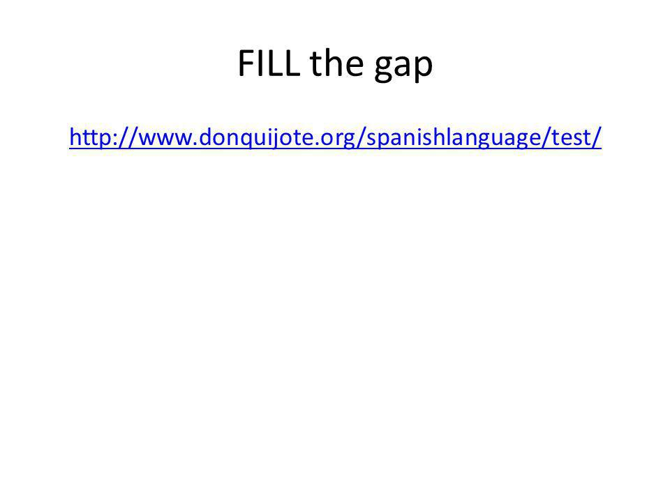 FILL the gap http://www.donquijote.org/spanishlanguage/test/