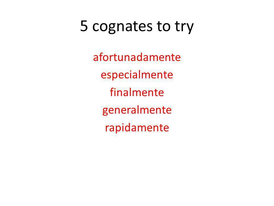 5 cognates to try afortunadamente especialmente finalmente generalmente rapidamente