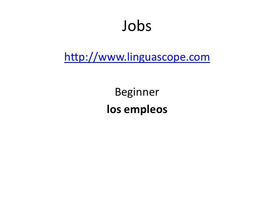 Jobs http://www.linguascope.com Beginner los empleos