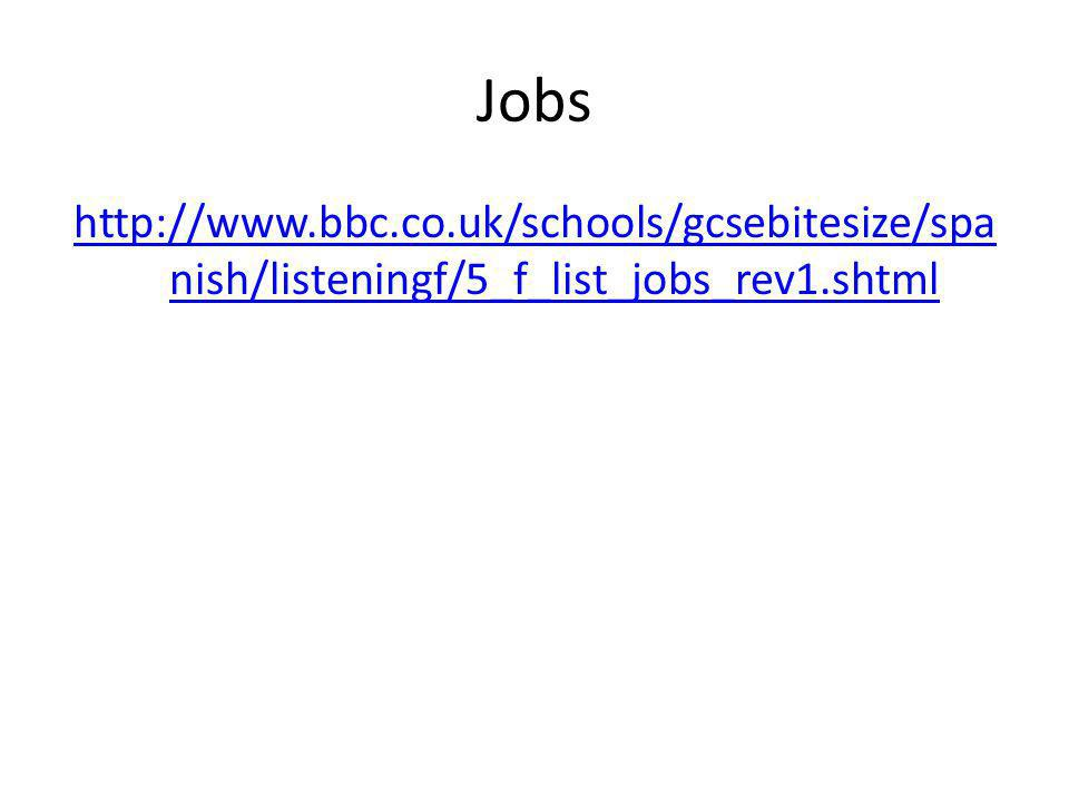 Jobs http://www.bbc.co.uk/schools/gcsebitesize/spa nish/listeningf/5_f_list_jobs_rev1.shtml