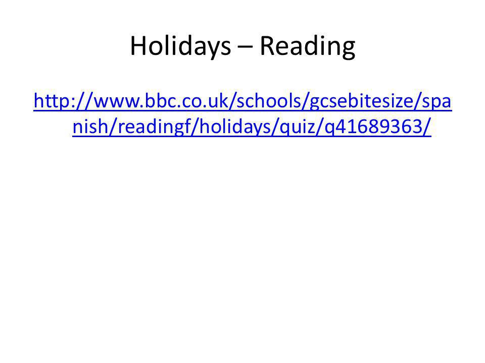 Holidays – Reading http://www.bbc.co.uk/schools/gcsebitesize/spa nish/readingf/holidays/quiz/q41689363/