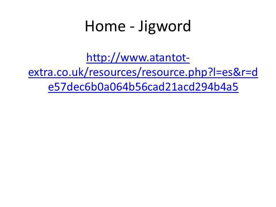 Home - Jigword http://www.atantot- extra.co.uk/resources/resource.php?l=es&r=d e57dec6b0a064b56cad21acd294b4a5