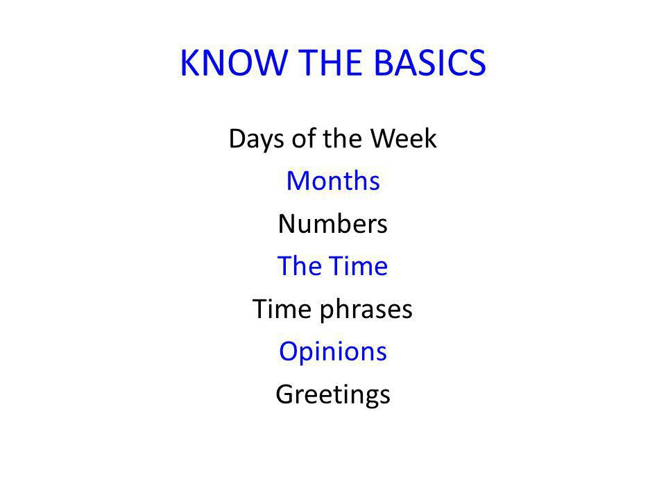 Days of the Week Months Numbers The Time Time phrases Opinions Greetings