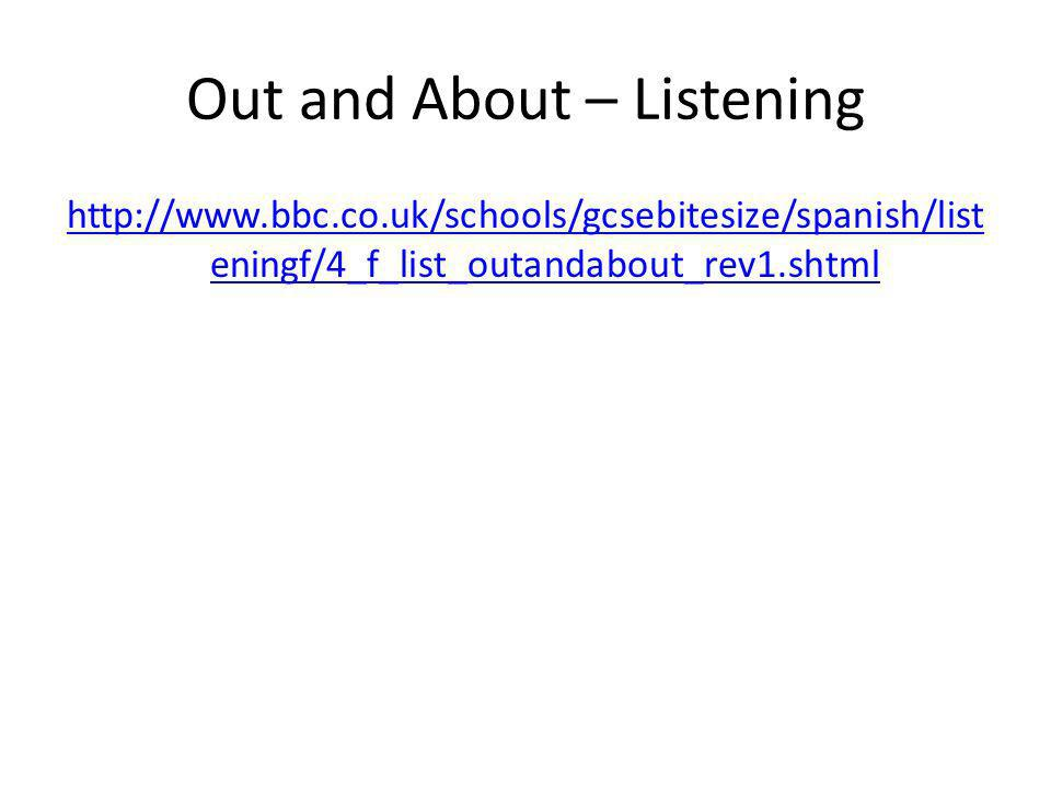 Out and About – Listening http://www.bbc.co.uk/schools/gcsebitesize/spanish/list eningf/4_f_list_outandabout_rev1.shtml