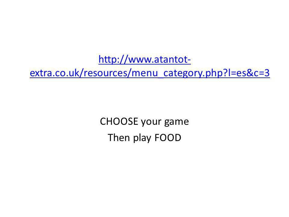 http://www.atantot- extra.co.uk/resources/menu_category.php l=es&c=3 CHOOSE your game Then play FOOD