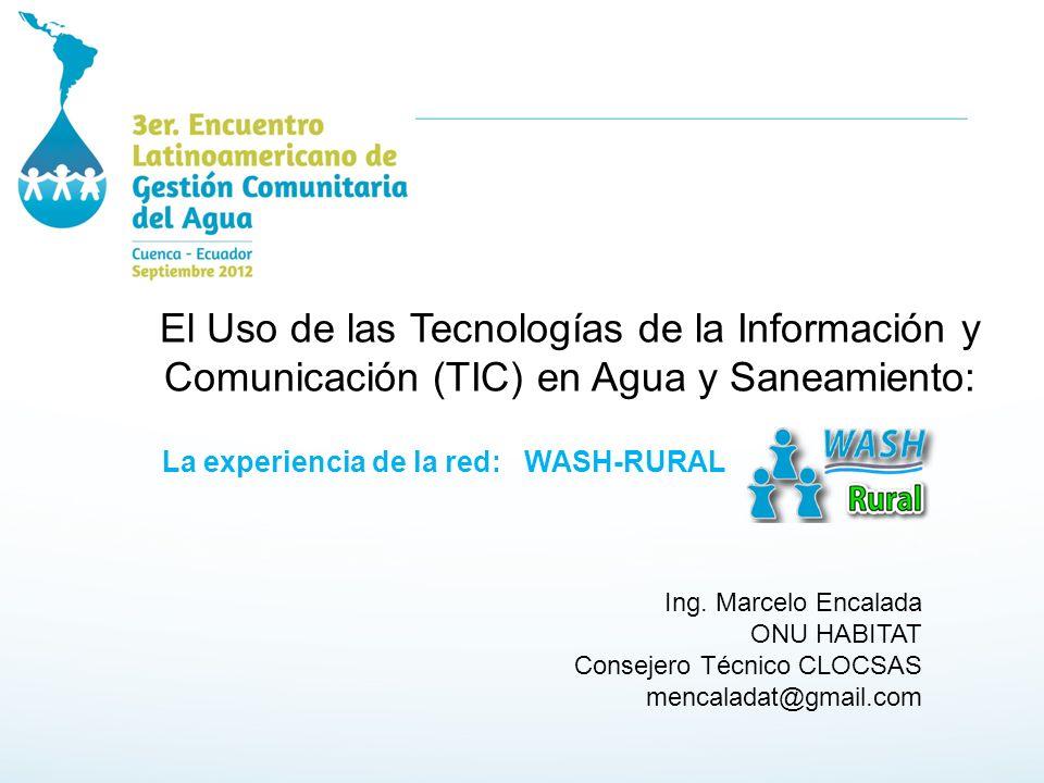 El Uso de las Tecnologías de la Información y Comunicación (TIC) en Agua y Saneamiento: La experiencia de la red: WASH-RURAL Ing.