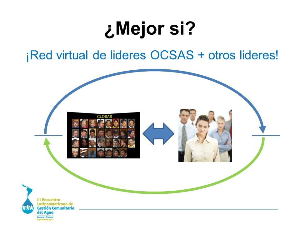 ¿Mejor si ¡Red virtual de lideres OCSAS + otros lideres!