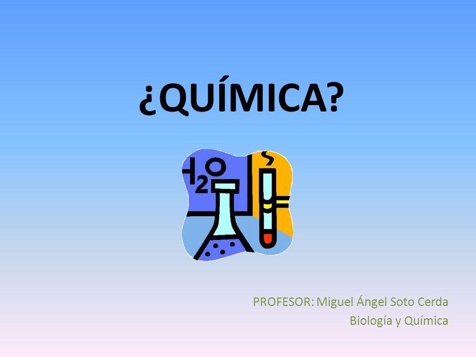 ¿QUÍMICA? PROFESOR: Miguel Ángel Soto Cerda Biología y Química