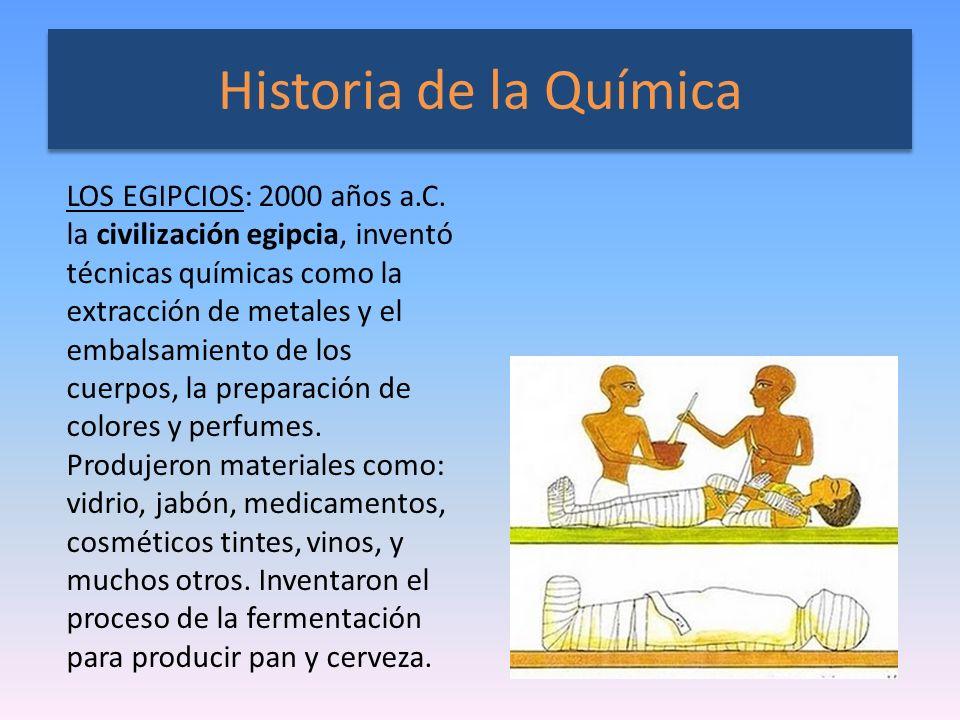 Historia de la Química LOS EGIPCIOS: 2000 años a.C. la civilización egipcia, inventó técnicas químicas como la extracción de metales y el embalsamient