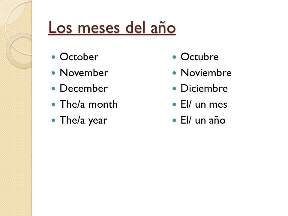 Los meses del año October November December The/a month The/a year Octubre Noviembre Diciembre El/ un mes El/ un año