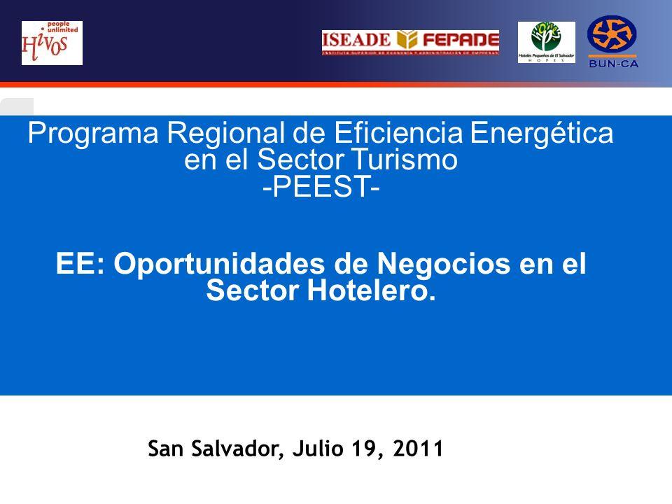 Programa Regional de Eficiencia Energética en el Sector Turismo -PEEST- EE: Oportunidades de Negocios en el Sector Hotelero. San Salvador, Julio 19, 2