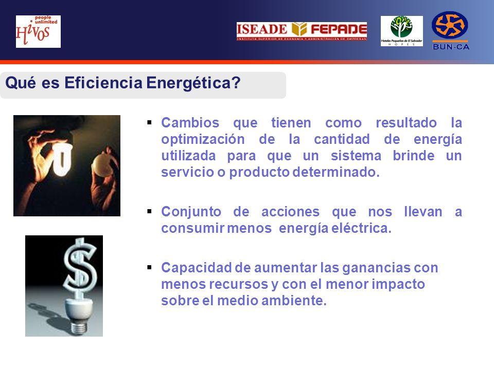 Qué es Eficiencia Energética? Cambios que tienen como resultado la optimización de la cantidad de energía utilizada para que un sistema brinde un serv