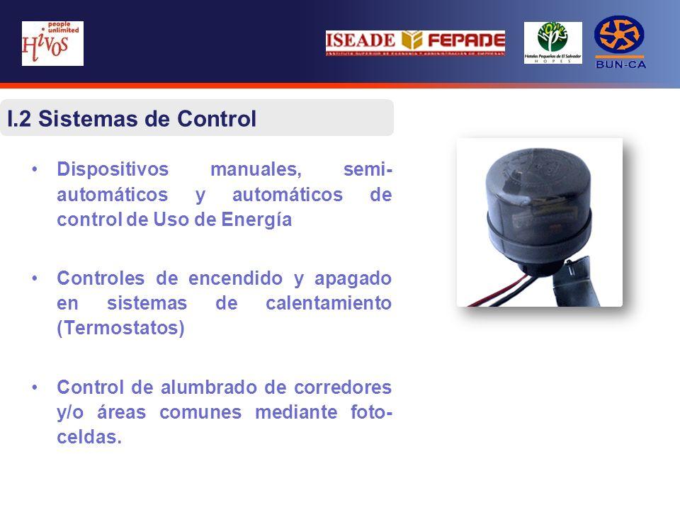 I.2 Sistemas de Control Dispositivos manuales, semi- automáticos y automáticos de control de Uso de Energía Controles de encendido y apagado en sistemas de calentamiento (Termostatos) Control de alumbrado de corredores y/o áreas comunes mediante foto- celdas.