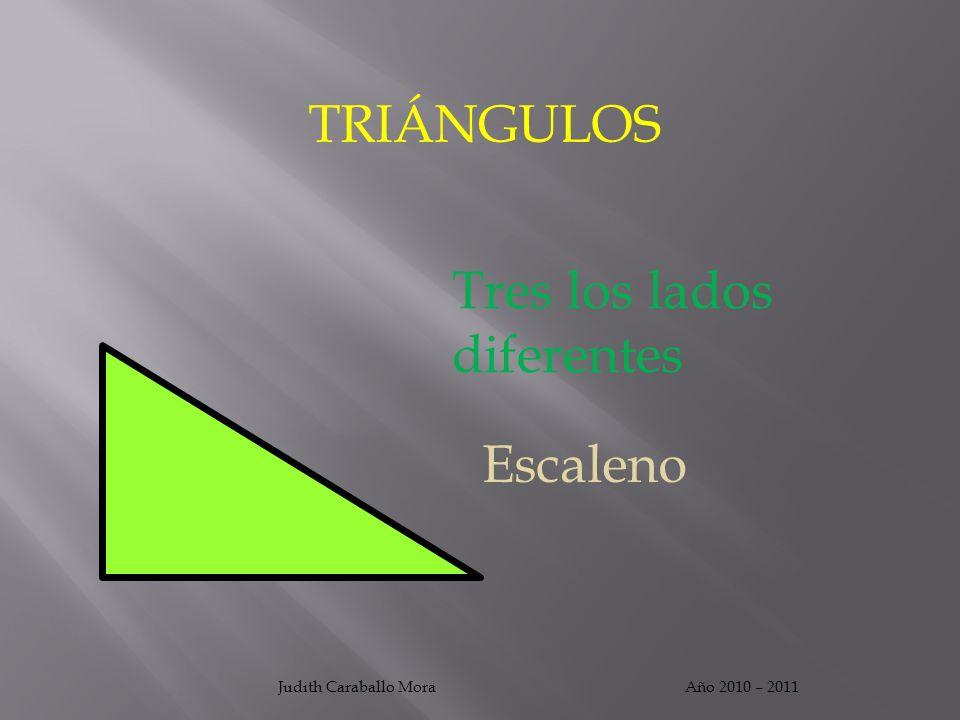 TRIÁNGULOS Año 2010 – 2011Judith Caraballo Mora Tres los lados diferentes Escaleno