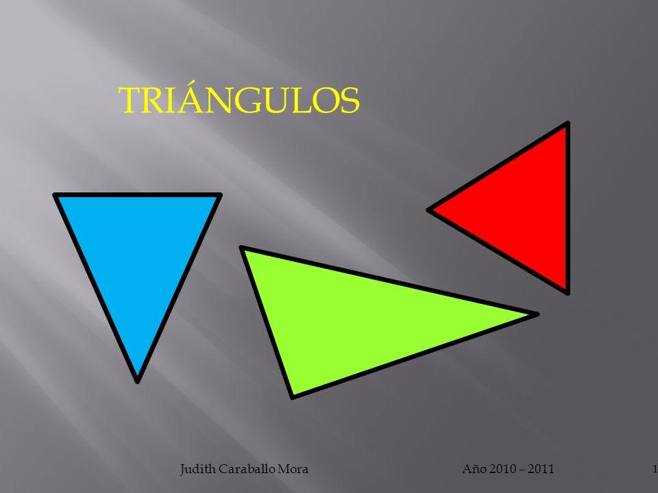 Año 2010 – 2011Judith Caraballo Mora 1 TRIÁNGULOS
