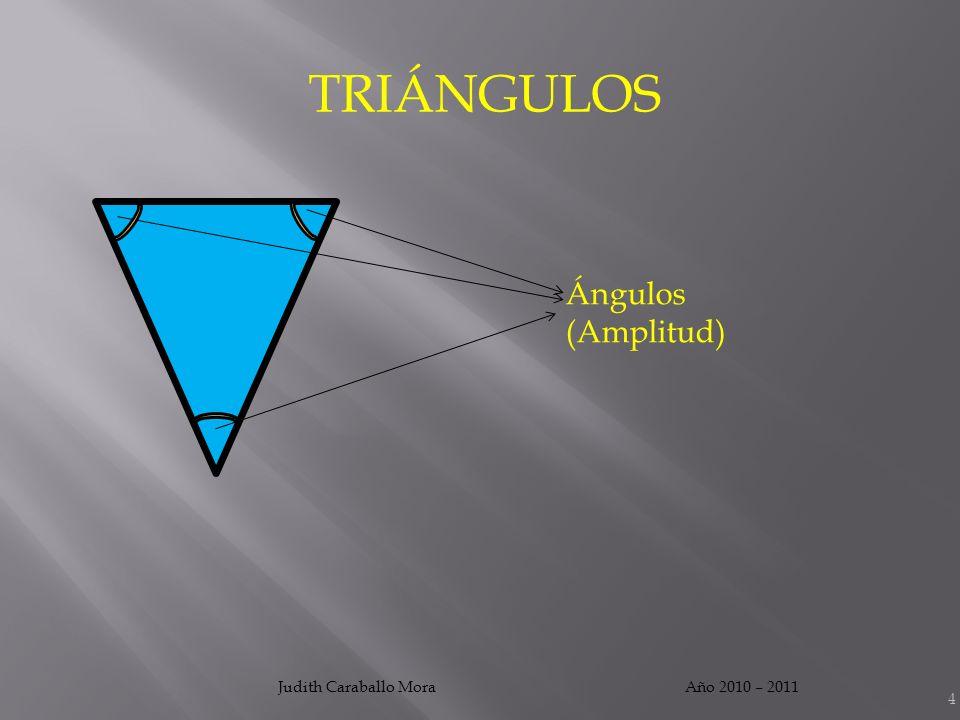 Año 2010 – 2011Judith Caraballo Mora TRIÁNGULOS ElementosVariables a observar Lados ¿Cuántos lados tiene.