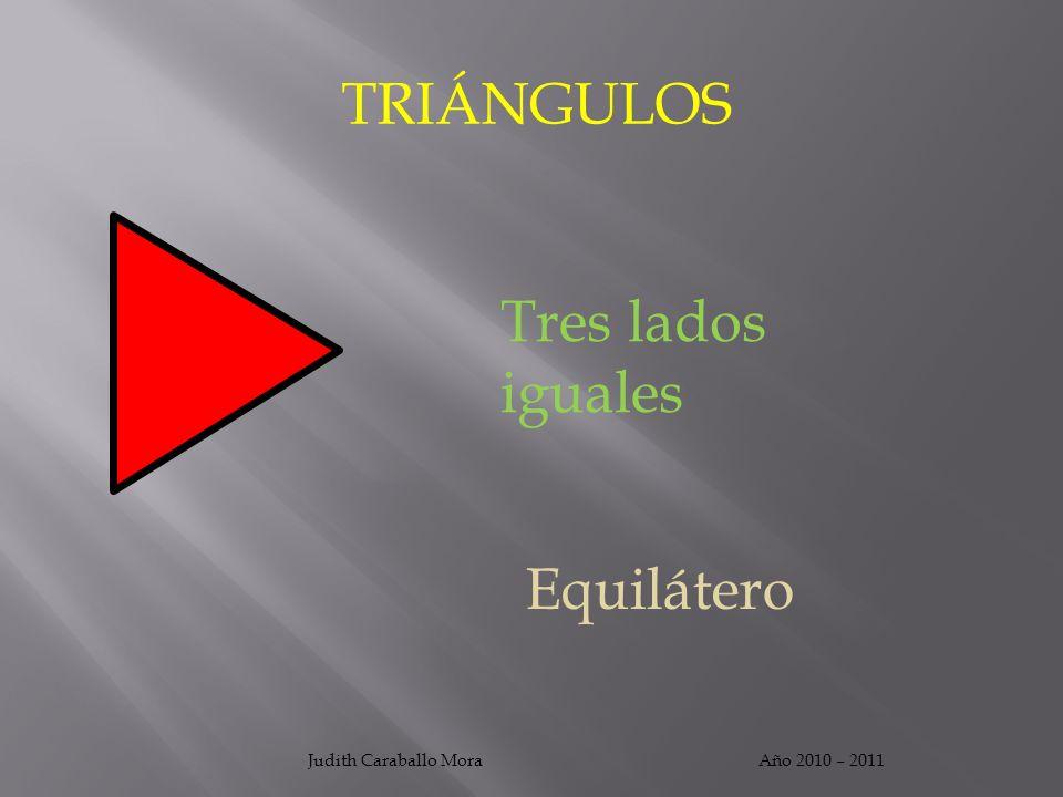 TRIÁNGULOS Año 2010 – 2011Judith Caraballo Mora Dos lados iguales y uno diferente Isósceles