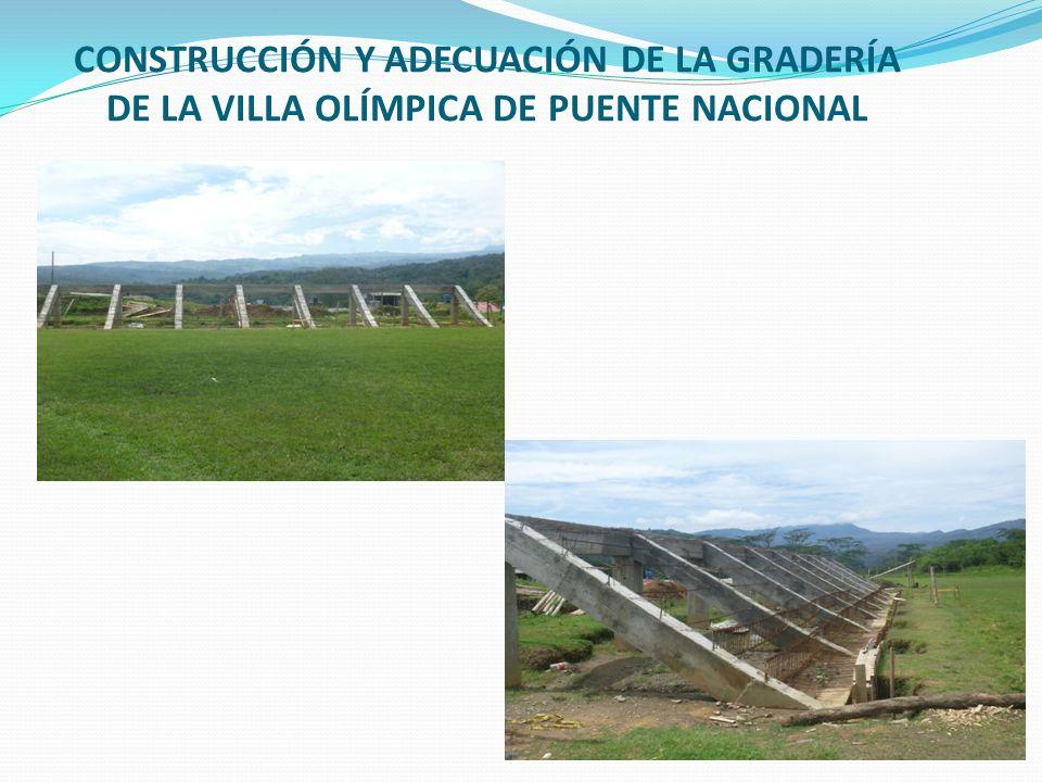 CONSTRUCCIÓN Y ADECUACIÓN DE LA GRADERÍA DE LA VILLA OLÍMPICA DE PUENTE NACIONAL