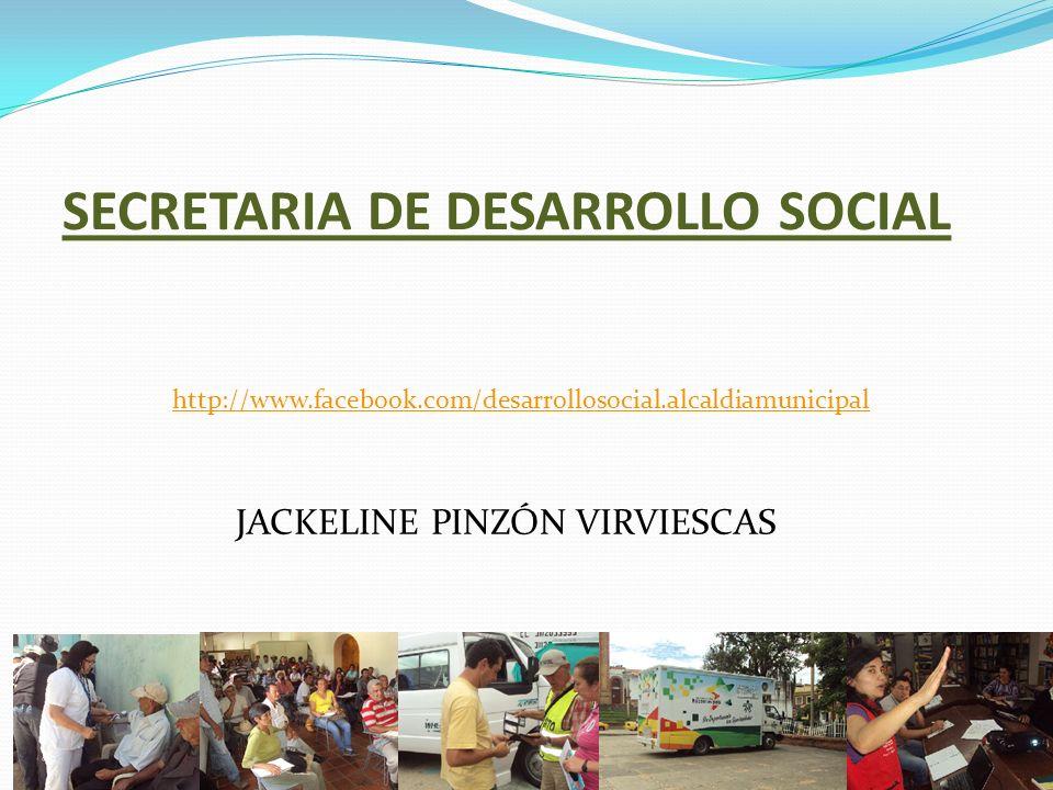SECRETARIA DE DESARROLLO SOCIAL JACKELINE PINZÓN VIRVIESCAS http://www.facebook.com/desarrollosocial.alcaldiamunicipal