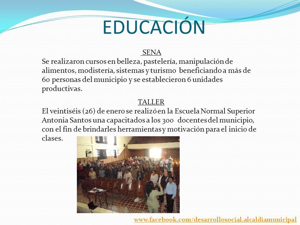 EDUCACIÓN SENA Se realizaron cursos en belleza, pastelería, manipulación de alimentos, modistería, sistemas y turismo beneficiando a más de 60 personas del municipio y se establecieron 6 unidades productivas.