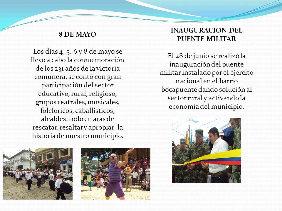INAUGURACIÓN DEL PUENTE MILITAR El 28 de junio se realizó la inauguración del puente militar instalado por el ejercito nacional en el barrio bocapuente dando solución al sector rural y activando la economía del municipio.