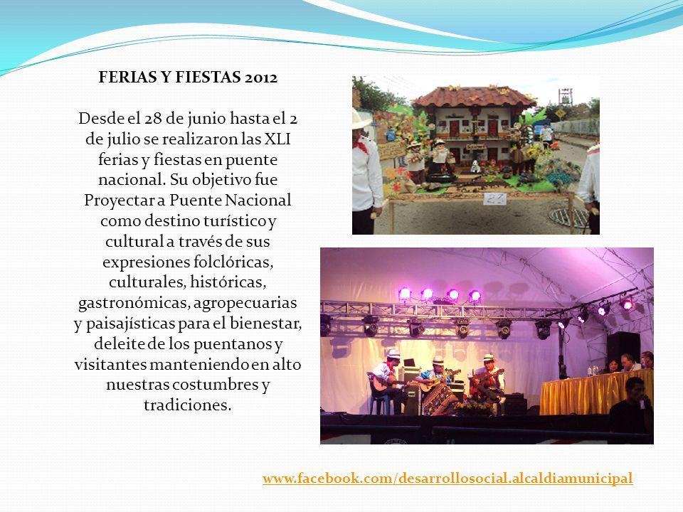 FERIAS Y FIESTAS 2012 Desde el 28 de junio hasta el 2 de julio se realizaron las XLI ferias y fiestas en puente nacional. Su objetivo fue Proyectar a