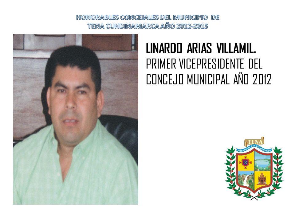 LINARDO ARIAS VILLAMIL. PRIMER VICEPRESIDENTE DEL CONCEJO MUNICIPAL AÑO 2012