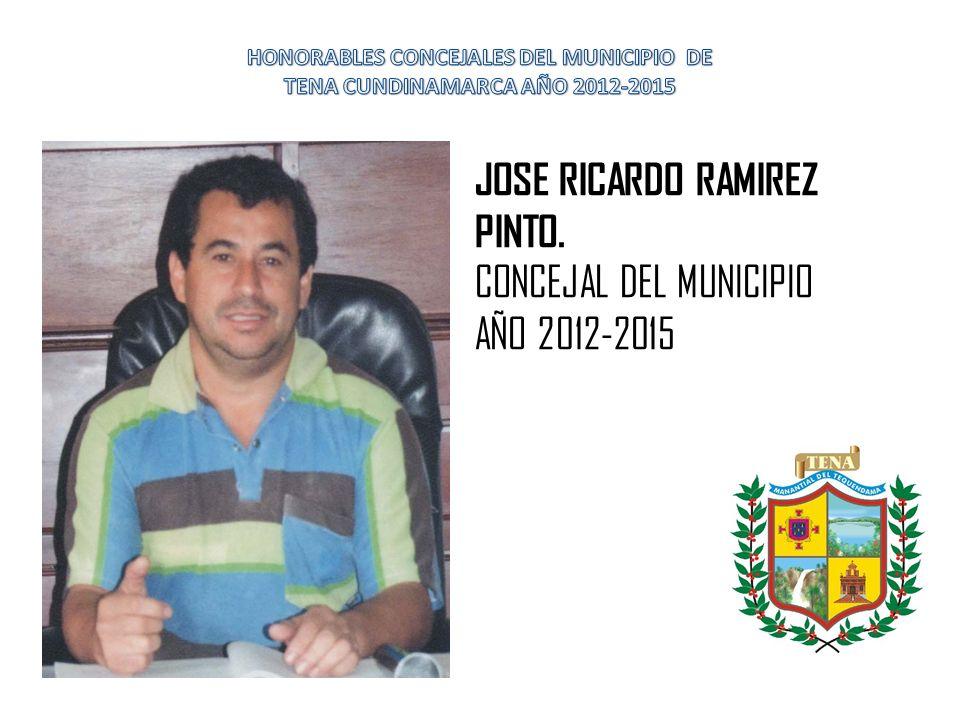 JOSE RICARDO RAMIREZ PINTO. CONCEJAL DEL MUNICIPIO AÑO 2012-2015