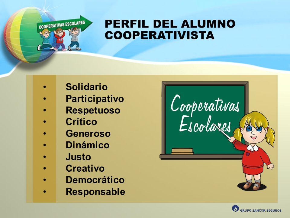 PERFIL DEL ALUMNO COOPERATIVISTA Solidario Participativo Respetuoso Crítico Generoso Dinámico Justo Creativo Democrático Responsable