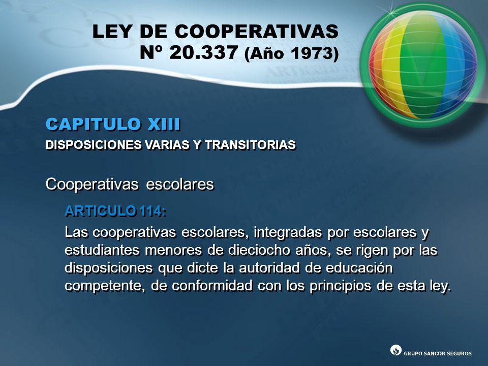 LEY DE COOPERATIVAS Nº 20.337 (Año 1973) CAPITULO XIII DISPOSICIONES VARIAS Y TRANSITORIAS Cooperativas escolares CAPITULO XIII DISPOSICIONES VARIAS Y