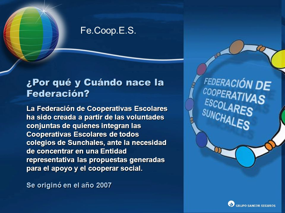¿Por qué y Cuándo nace la Federación? La Federación de Cooperativas Escolares ha sido creada a partir de las voluntades conjuntas de quienes integran