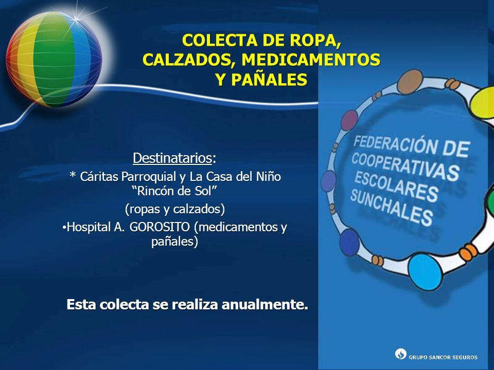 COLECTA DE ROPA, CALZADOS, MEDICAMENTOS Y PAÑALES Destinatarios: * Cáritas Parroquial y La Casa del Niño Rincón de Sol (ropas y calzados) Hospital A.