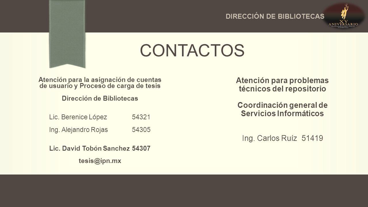 CONTACTOS Atención para la asignación de cuentas de usuario y Proceso de carga de tesis Dirección de Bibliotecas Lic.